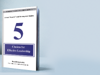 5 choices for effective leadership - a leadership development book 2